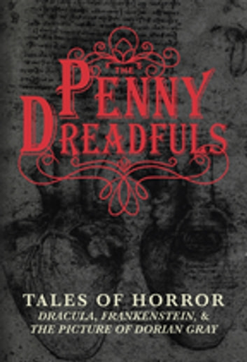 The Penny Dreadfuls - Tales of Horror: Dracula, Frankenstein, and The Picture of Dorian Gray ebook by Bram Stoker,Mary Shelley,Oscar Wilde