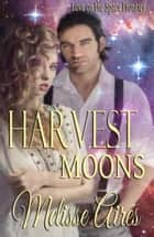 Harvest Moons - Love on a Space Frontier ebook by Melisse Aires
