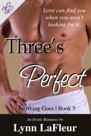 Three's Perfect - Anything Goes, #5 ebook by Lynn LaFleur
