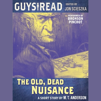 Guys Read: The Old, Dead Nuisance audiobook by M. T. Anderson