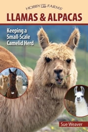 Llamas and Alpacas - Small-scale Herding for Pleasure and Profit ebook by Sue Weaver