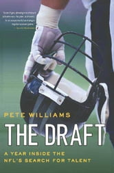 The Draft - A Year Inside the NFL's Search for Talent ebook by Pete Williams