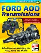 Ford AOD Transmissions - Rebuilding and Modifying the AOD, AODE and 4R70W ebook by George Reid