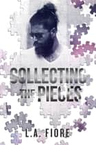 Collecting the Pieces ebook by L.A. Fiore