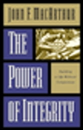 The Power of Integrity - Building a Life Without Compromise ebook by John MacArthur