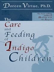 The Care and Feeding of Indigo Children ebook by Doreen Virtue