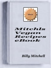 Mitchls Vegan Recipes ebook by Billy Mitchell