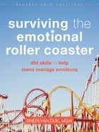 Surviving the Emotional Roller Coaster - DBT Skills to Help Teens Manage Emotions ebook by Sheri Van Dijk, MSW
