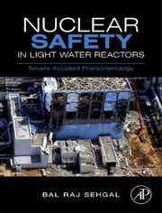 Nuclear Safety in Light Water Reactors - Severe Accident Phenomenology ebook by Bal Raj Sehgal,SARNET