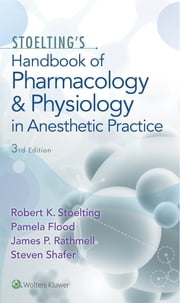 Stoelting's Handbook of Pharmacology and Physiology in Anesthetic Practice ebook by Robert Stoelting,Pamela Flood,James P. Rathmell,Steven Shafer