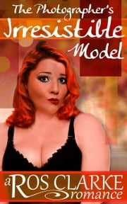 The Photographer's Irresistible Model ebook by Ros Clarke