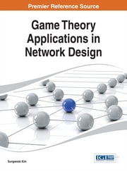 Game Theory Applications in Network Design ebook by Sungwook Kim