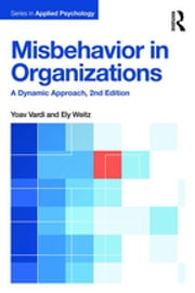 Misbehavior in Organizations - A Dynamic Approach ebook by Yoav Vardi,Ely Weitz