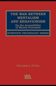 The War Between Mentalism and Behaviorism: On the Accessibility of Mental Processes ebook by Uttal, William R.