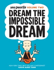 Zen Pencils-Volume Two - Dream the Impossible Dream ebook by Gavin Aung Than