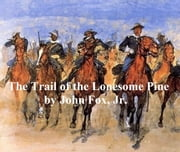 The Trail of the Lonesome Pine ebook by John Fox, Jr.