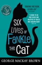 Six Lives of Fankle the Cat ebook by George Mackay Brown