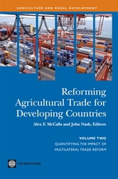 Reforming Agricultural Trade For Developing Countries (Vol. 2): Quantifying The Impact Of Multilateral Trade Reform ebook by McCalla Alex F.; Nash John