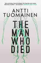 The Man Who Died ebook by Antti Tuomainen, David Hackston