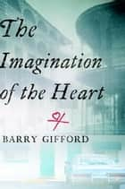 The Imagination of the Heart - Book Seven of the Story of Sailor and Lula 電子書籍 by Barry Gifford