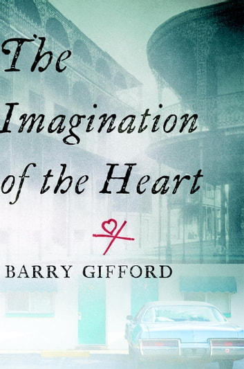 The Imagination of the Heart - Book Seven of the Story of Sailor and Lula ebook by Barry Gifford