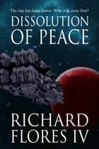 Dissolution of Peace (The Serenity Saga Book 1) ebook by Richard Flores IV