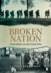 Broken Nation - Australians in the Great War ebook by Joan Beaumont