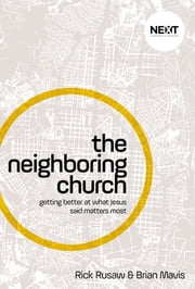 The Neighboring Church - Getting Better at What Jesus Says Matters Most ebook by Brian Mavis,Rick Rusaw