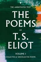 The Poems of T. S. Eliot Volume I ebook by T.S. Eliot,Christopher Ricks,Jim McCue