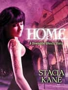 Home (Downside Ghosts) - A HeroesandHeartbreakers.com Original ebook by Stacia Kane