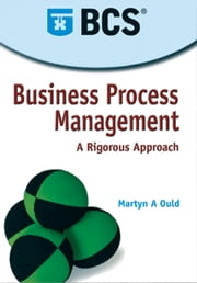 Business Process Management - A Rigorous Approach ebook by Martyn A. Ould