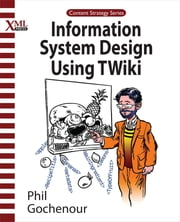 Information System Design Using Twiki ebook by Phillip Gochenour