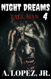 Tall Man - Night Dreams #4 ebook by A. Lopez, Jr.