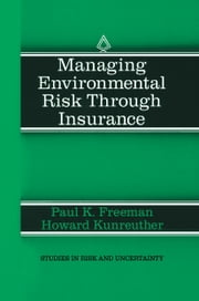 Managing Environmental Risk Through Insurance ebook by Paul K. Freeman,Howard Kunreuther