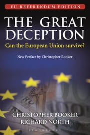 The Great Deception - The Secret History of the European Union ebook by Christopher Booker, Dr Richard North