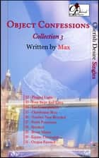 Object Confessions, Collection 3 ebook by Max Cherish