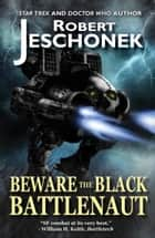 Beware the Black Battlenaut ebook by Robert Jeschonek