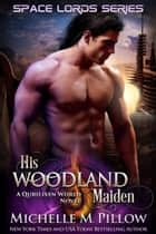 His Woodland Maiden - A Qurilixen World Novel ebook by