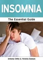 Insomnia: The Essential Guide ebook by Antonia Chitty and Victoria Dawson