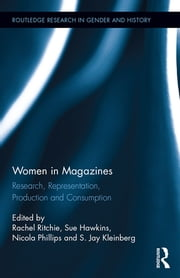 Women in Magazines - Research, Representation, Production and Consumption ebook by Rachel Ritchie,Sue Hawkins,Nicola Phillips,S. Jay Kleinberg