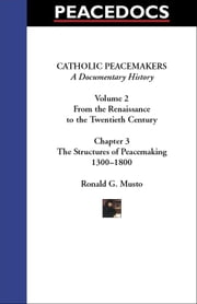 Catholic Peacemakers 2: 3. the Structures of Peacemaking, 1300-1800 ebook by Musto, Ronald G.