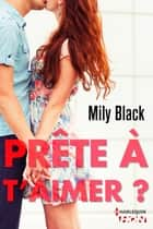 Prête à t'aimer ? ebook by Mily Black