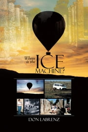 Where is the Ice Machine? ebook by Don Labrenz
