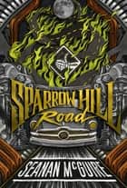 Sparrow Hill Road ebook by Seanan McGuire