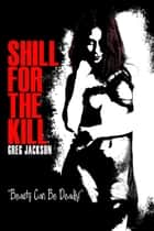 Shill for the Kill ebook by Greg Jackson