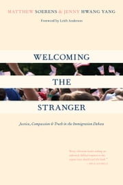 Welcoming the Stranger - Justice, Compassion & Truth in the Immigration Debate ebook by Matthew Soerens,Jenny Hwang Yang,Leith Anderson