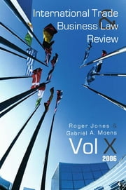 International Trade and Business Law Review - Volume X ebook by Gabriel Moens,Roger Jones