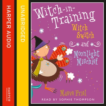 Witch Switch / Moonlight Mischief (Witch-in-Training) audiobook by Maeve Friel