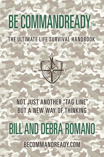 Be Commandready - THE ULTIMATE LIFE SURVIVAL HANDBOOK ebook by Bill Romano; Debra Romano