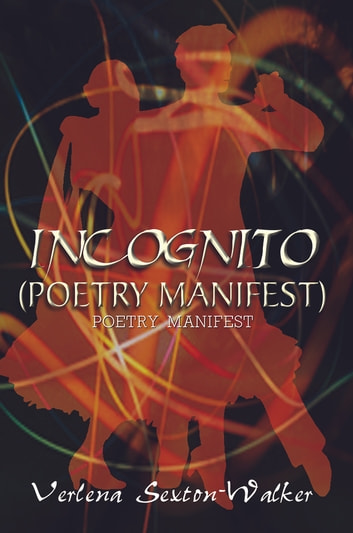 INCOGNITO (POETRY MANIFEST) - POETRY MANIFEST ebook by Verlena Sexton-Walker